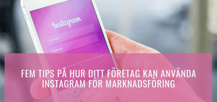 Fem tips på hur ditt företag kan använda Instagram för marknadsföring