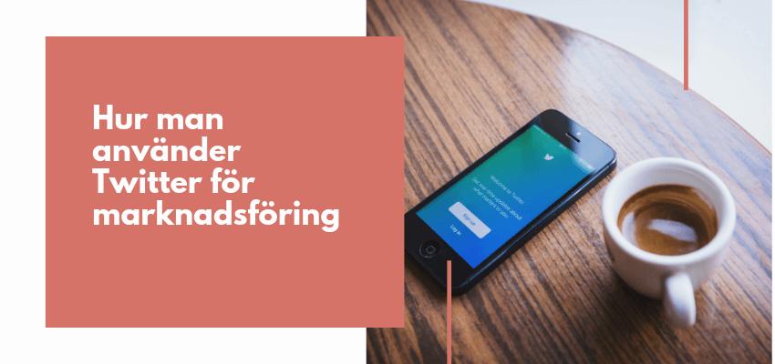 Hur man använder Twitter för marknadsföring