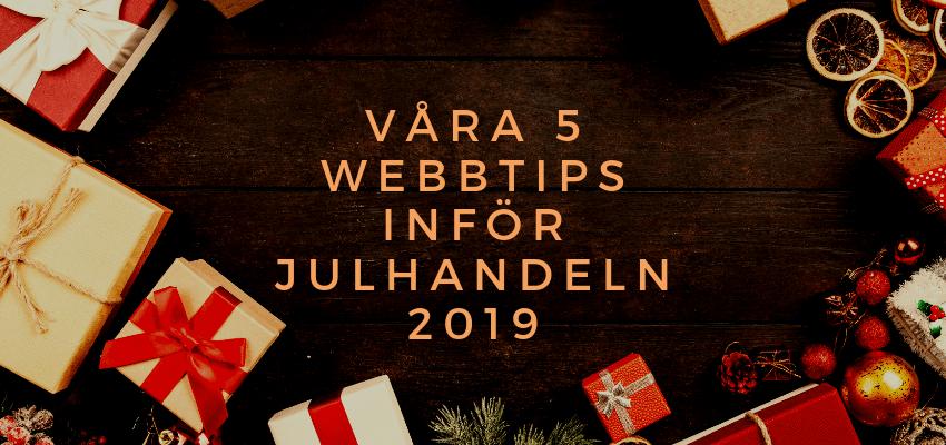 Våra 5 webbtips inför Julhandeln 2019