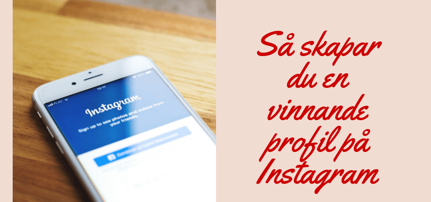Så skapar du en vinnande profil på Instagram