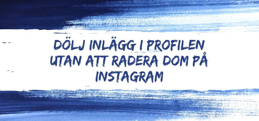 Dölj inlägg i profilen utan att radera dom på Instagram