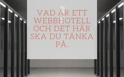 Vad är ett Webbhotell och det här ska du tänka på.