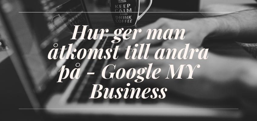 Hur ger man åtkomst till andra på Google My Business