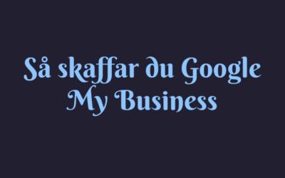 Så skaffar du Google My Business